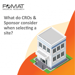 What do CROs and Sponsor consider when selecting a site?